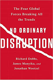 No Ordinary Disruption- The Four Global Forces Breaking All the Trends